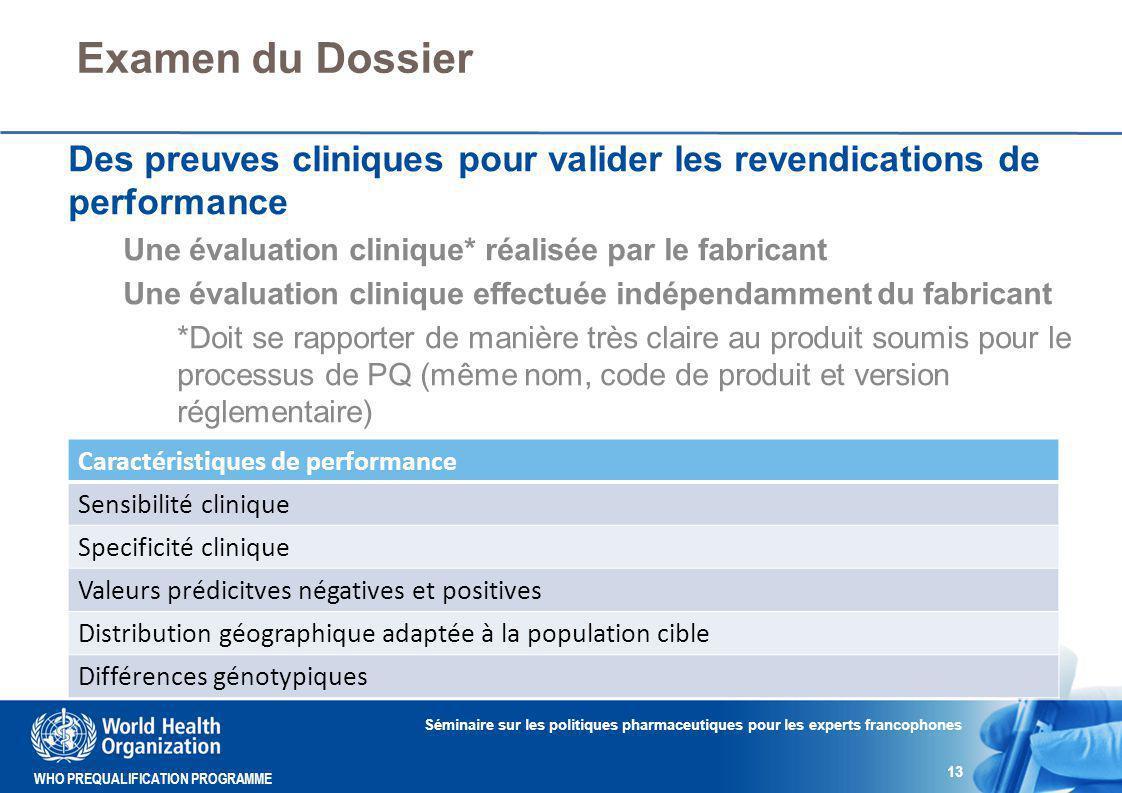 Examen du Dossier Des preuves cliniques pour valider les revendications de performance. Une évaluation clinique* réalisée par le fabricant.