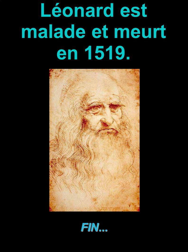 Léonard est malade et meurt en 1519.