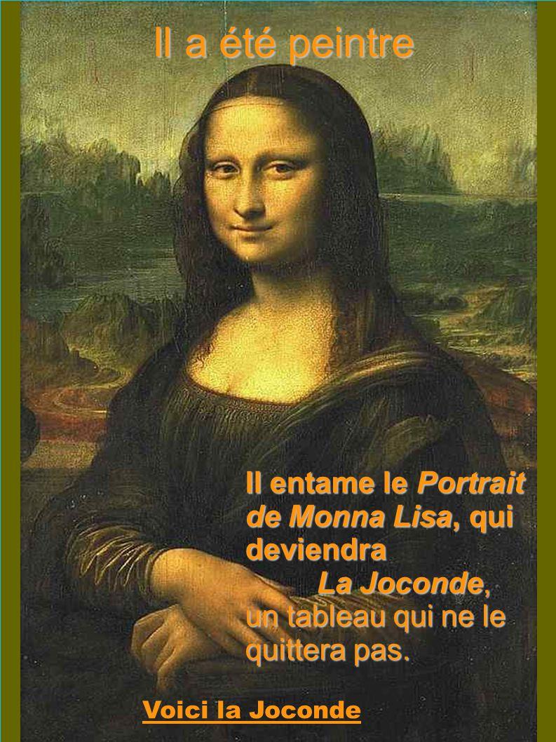 Il a été peintre Il entame le Portrait de Monna Lisa, qui deviendra