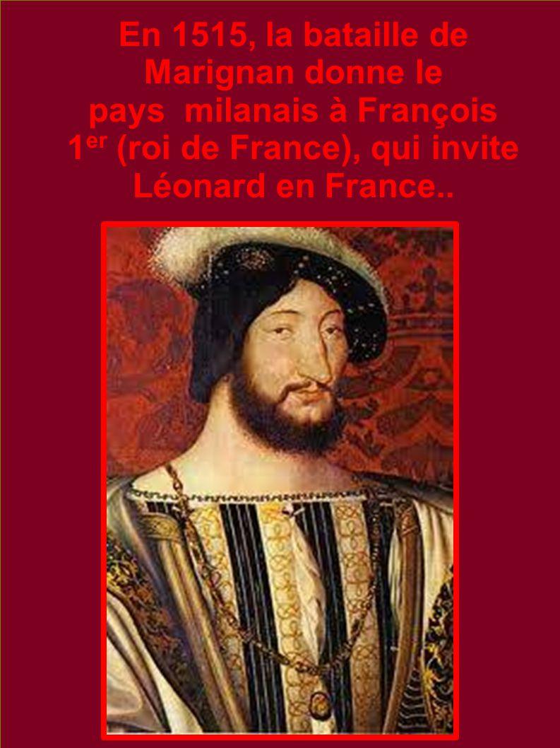 En 1515, la bataille de Marignan donne le pays milanais à François 1er (roi de France), qui invite Léonard en France..