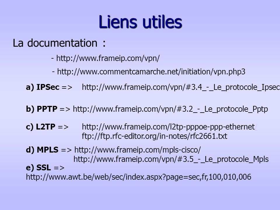 Liens utiles La documentation : - http://www.frameip.com/vpn/