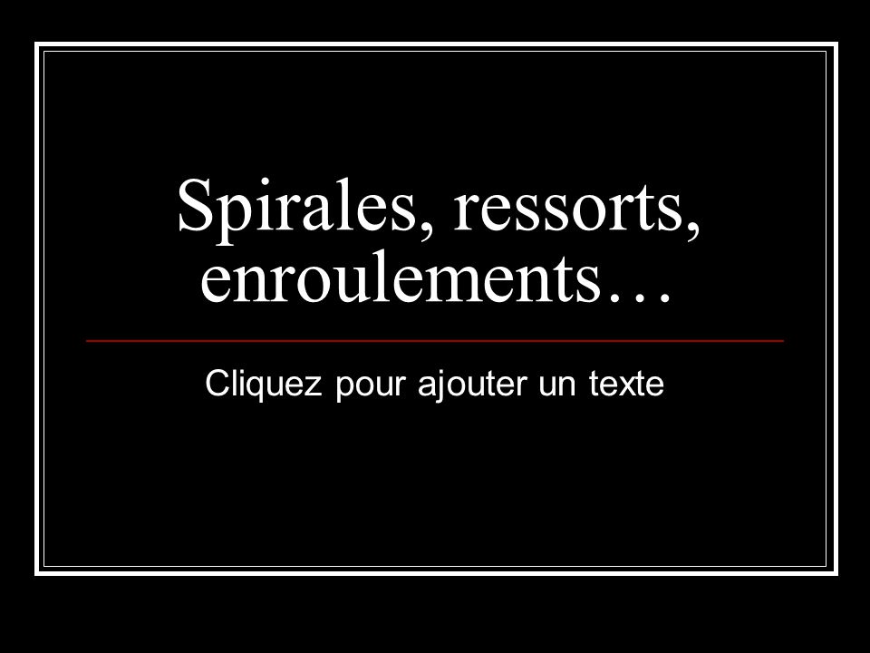 Spirales, ressorts, enroulements…