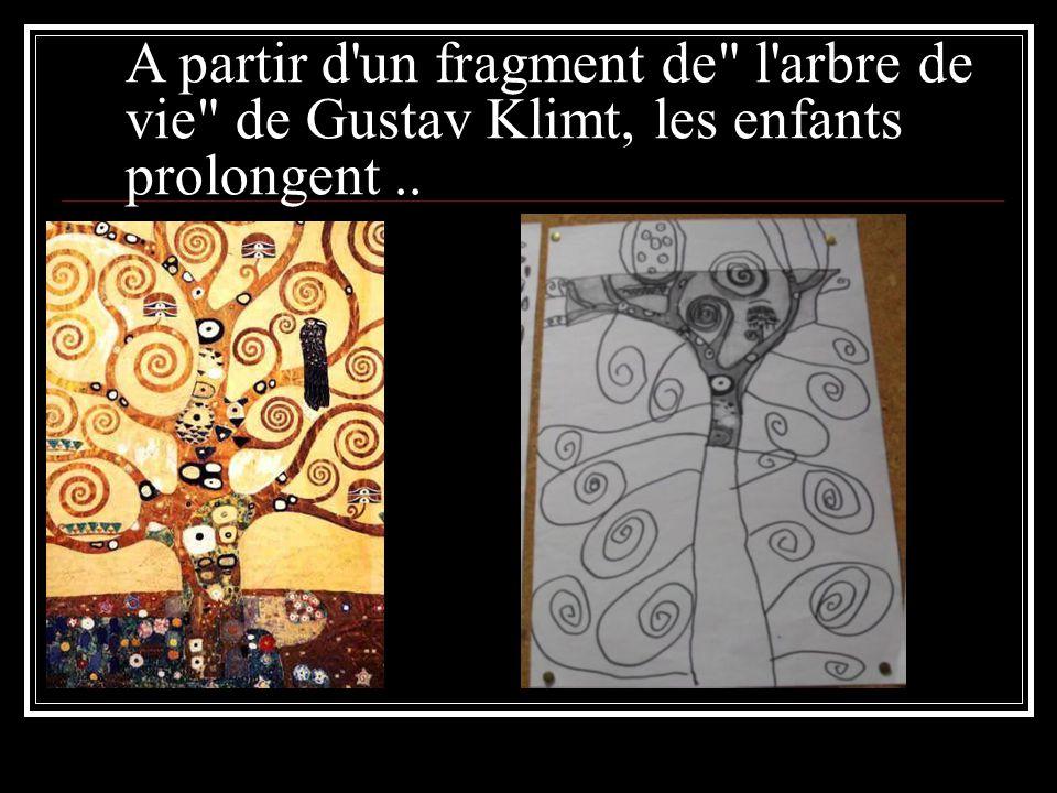 A partir d un fragment de l arbre de vie de Gustav Klimt, les enfants prolongent ..