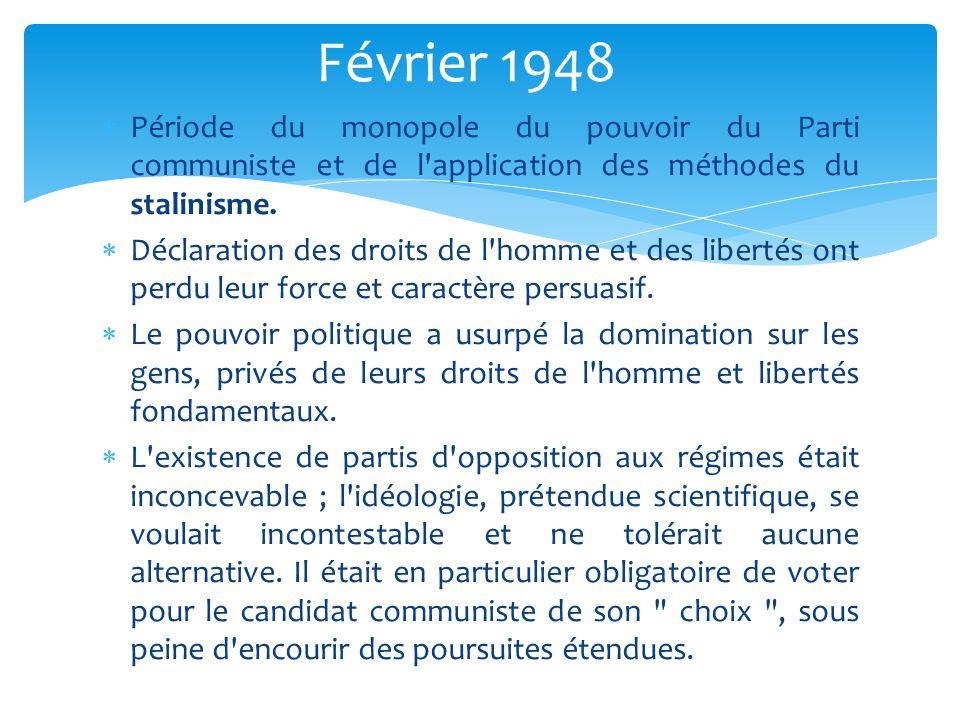 Février 1948 Période du monopole du pouvoir du Parti communiste et de l application des méthodes du stalinisme.