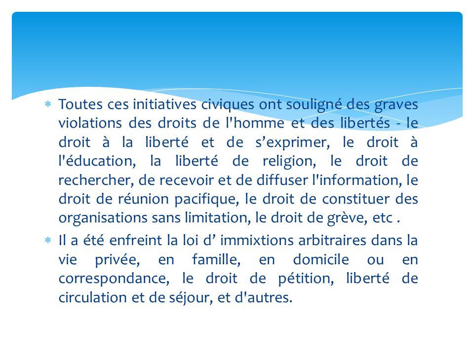 Toutes ces initiatives civiques ont souligné des graves violations des droits de l homme et des libertés - le droit à la liberté et de s'exprimer, le droit à l éducation, la liberté de religion, le droit de rechercher, de recevoir et de diffuser l information, le droit de réunion pacifique, le droit de constituer des organisations sans limitation, le droit de grève, etc .