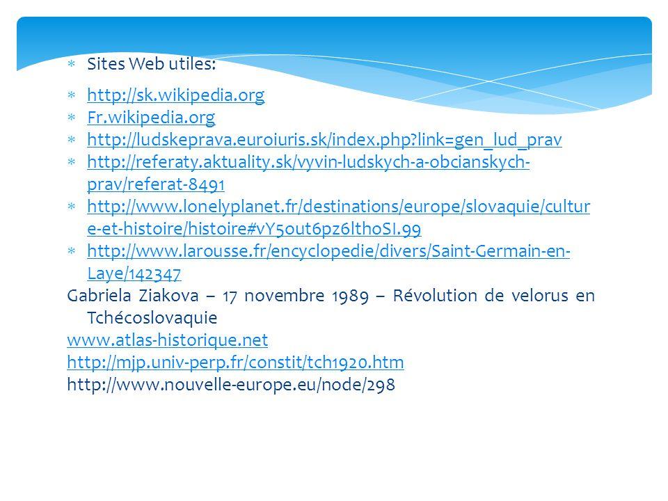 Sites Web utiles: http://sk.wikipedia.org. Fr.wikipedia.org. http://ludskeprava.euroiuris.sk/index.php link=gen_lud_prav.