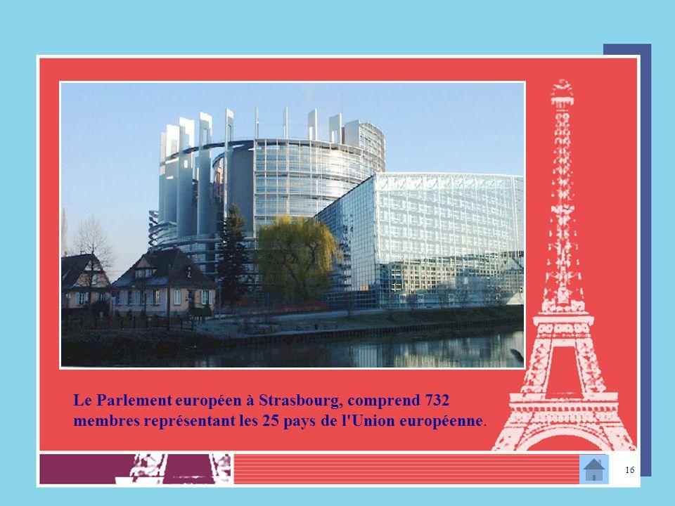 Le Parlement européen à Strasbourg, comprend 732 membres représentant les 25 pays de l Union européenne.