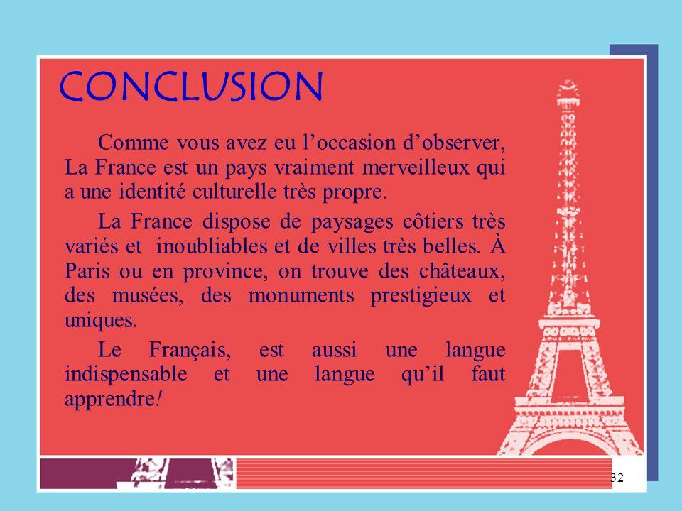 CONCLUSIONComme vous avez eu l'occasion d'observer, La France est un pays vraiment merveilleux qui a une identité culturelle très propre.