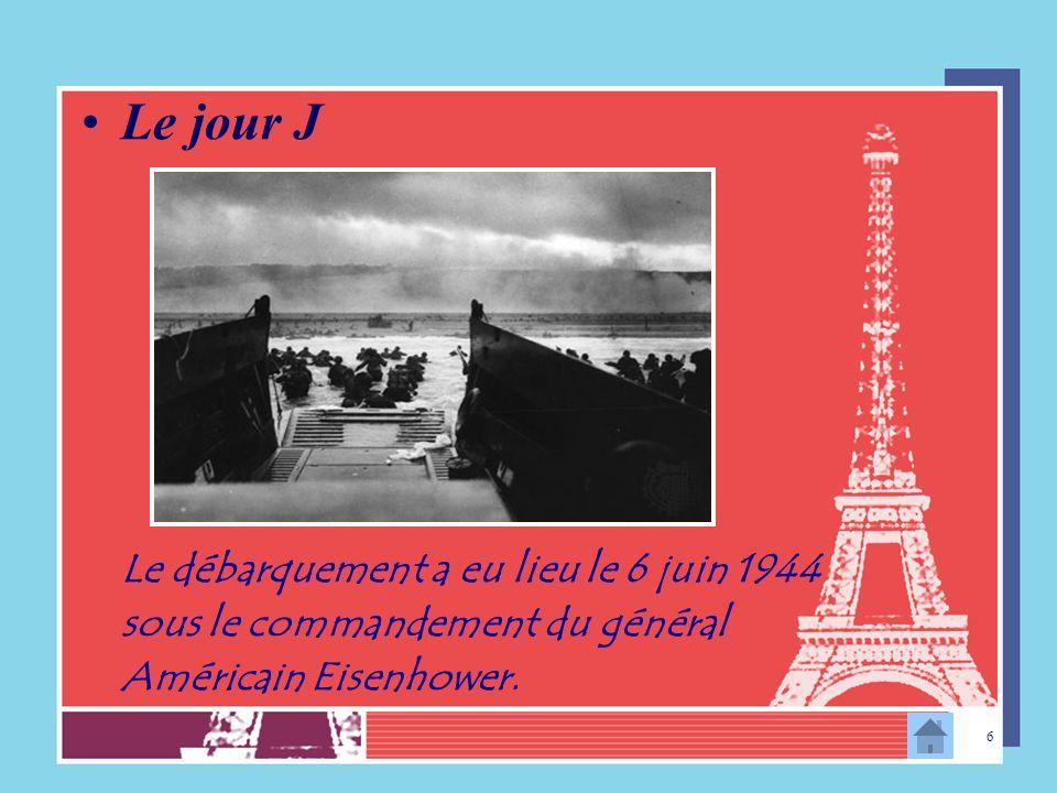 Le jour J Le débarquement a eu lieu le 6 juin 1944