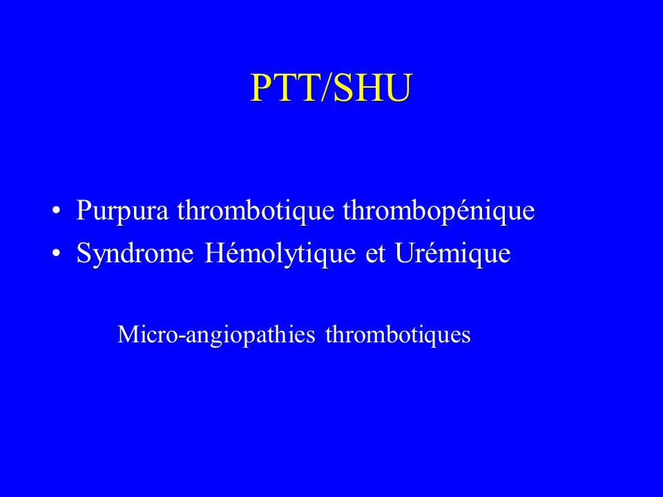 PTT/SHU Purpura thrombotique thrombopénique