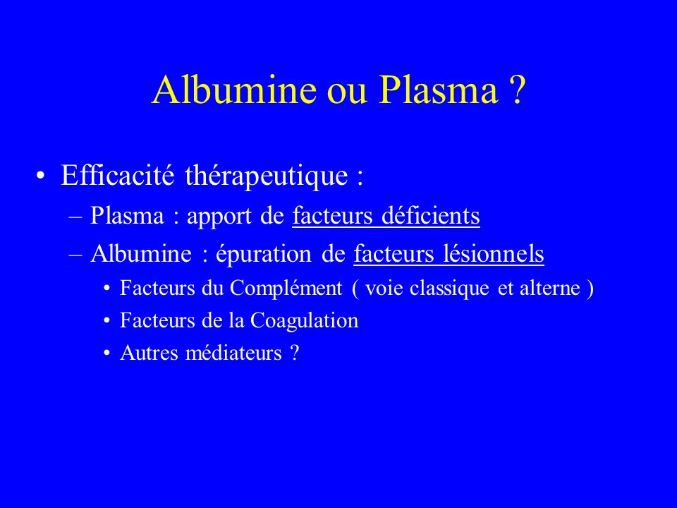 Albumine ou Plasma Efficacité thérapeutique :