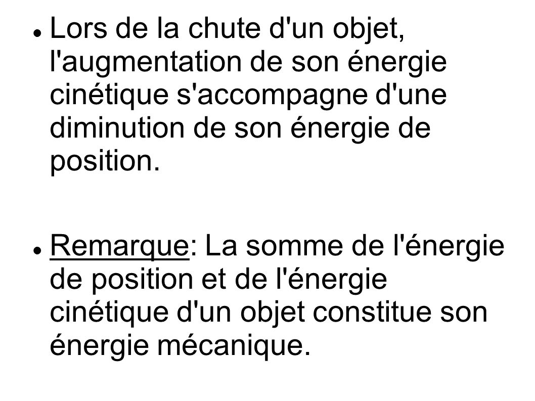 Lors de la chute d un objet, l augmentation de son énergie cinétique s accompagne d une diminution de son énergie de position.