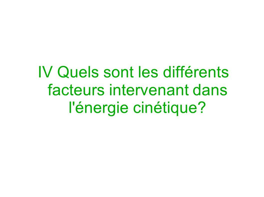 IV Quels sont les différents facteurs intervenant dans l énergie cinétique