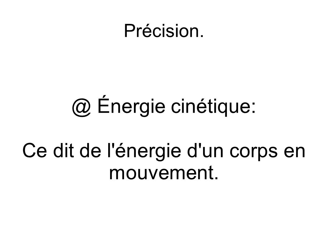 @ Énergie cinétique: Ce dit de l énergie d un corps en mouvement.