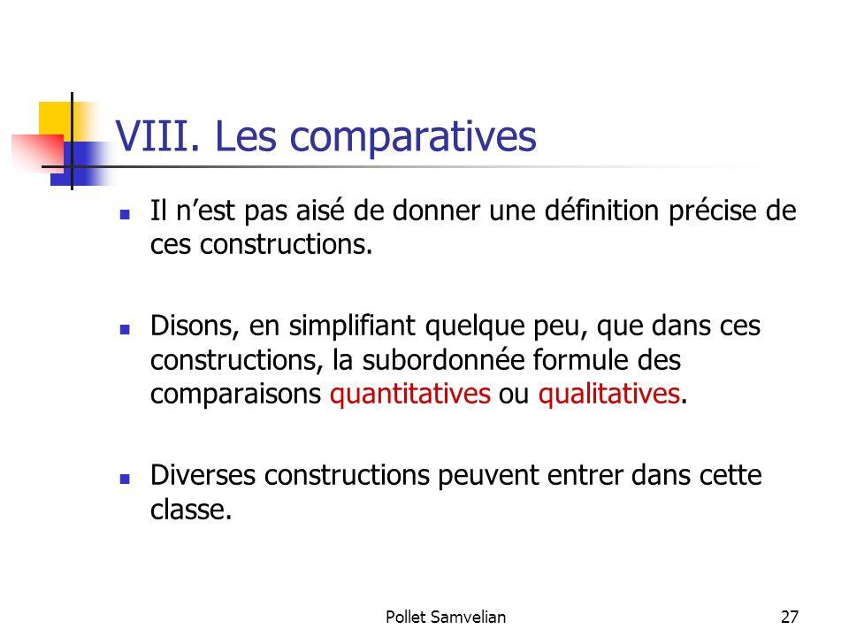 VIII. Les comparatives Il n'est pas aisé de donner une définition précise de ces constructions.