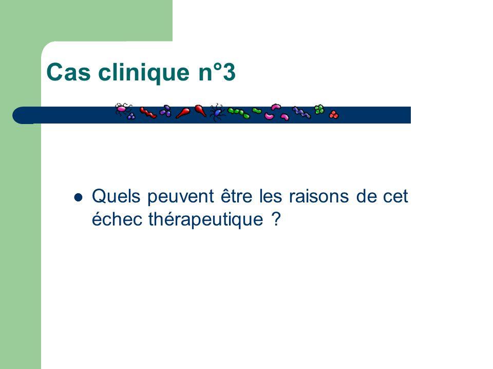Cas clinique n°3 Quels peuvent être les raisons de cet échec thérapeutique