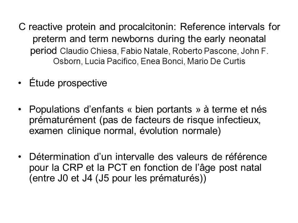C reactive protein and procalcitonin: Reference intervals for preterm and term newborns during the early neonatal period Claudio Chiesa, Fabio Natale, Roberto Pascone, John F. Osborn, Lucia Pacifico, Enea Bonci, Mario De Curtis