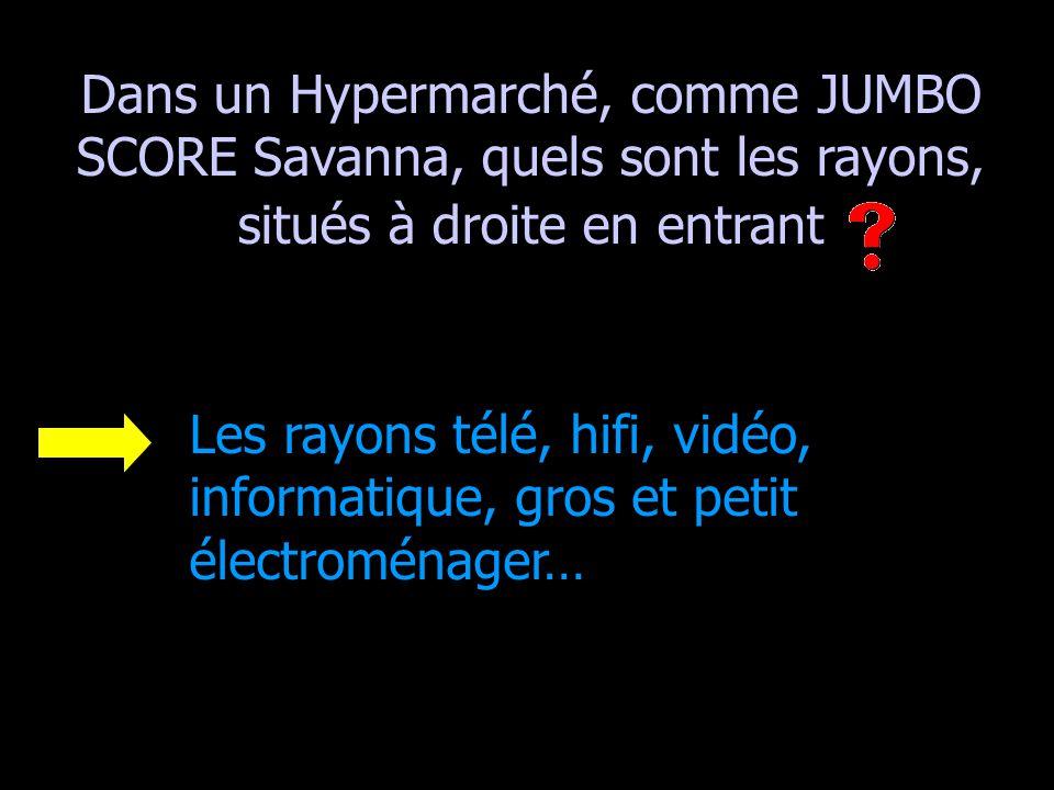 Dans un Hypermarché, comme JUMBO SCORE Savanna, quels sont les rayons, situés à droite en entrant