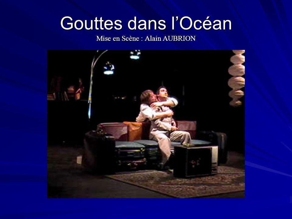 Gouttes dans l'Océan Mise en Scène : Alain AUBRION