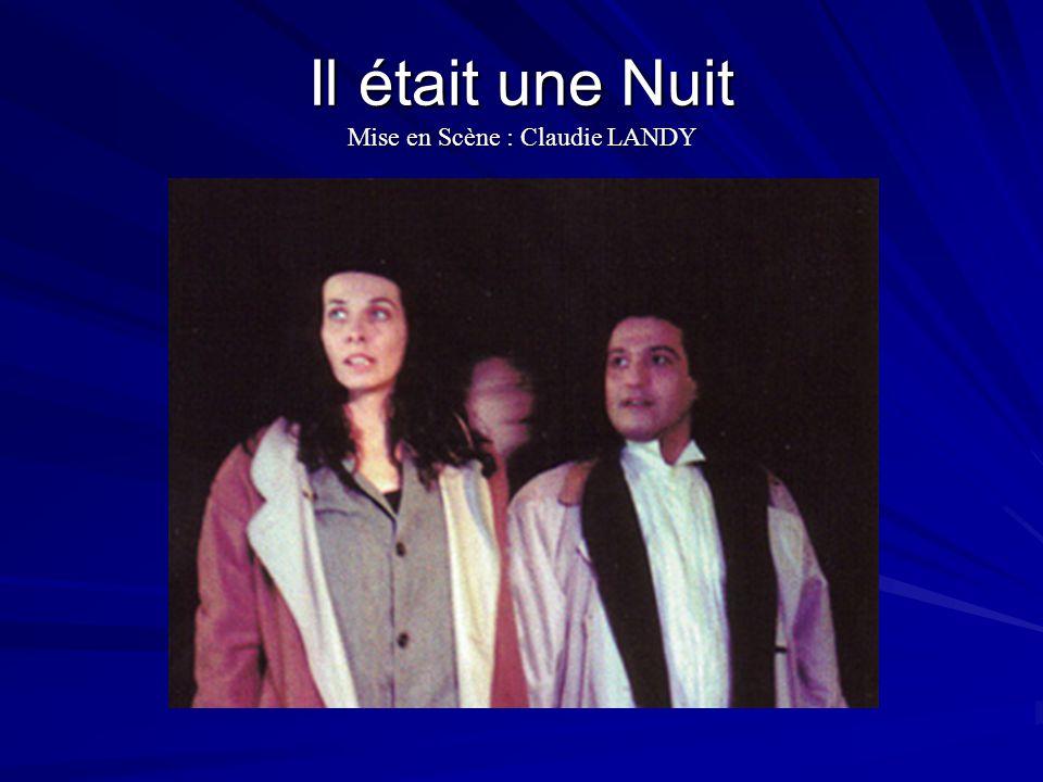 Il était une Nuit Mise en Scène : Claudie LANDY