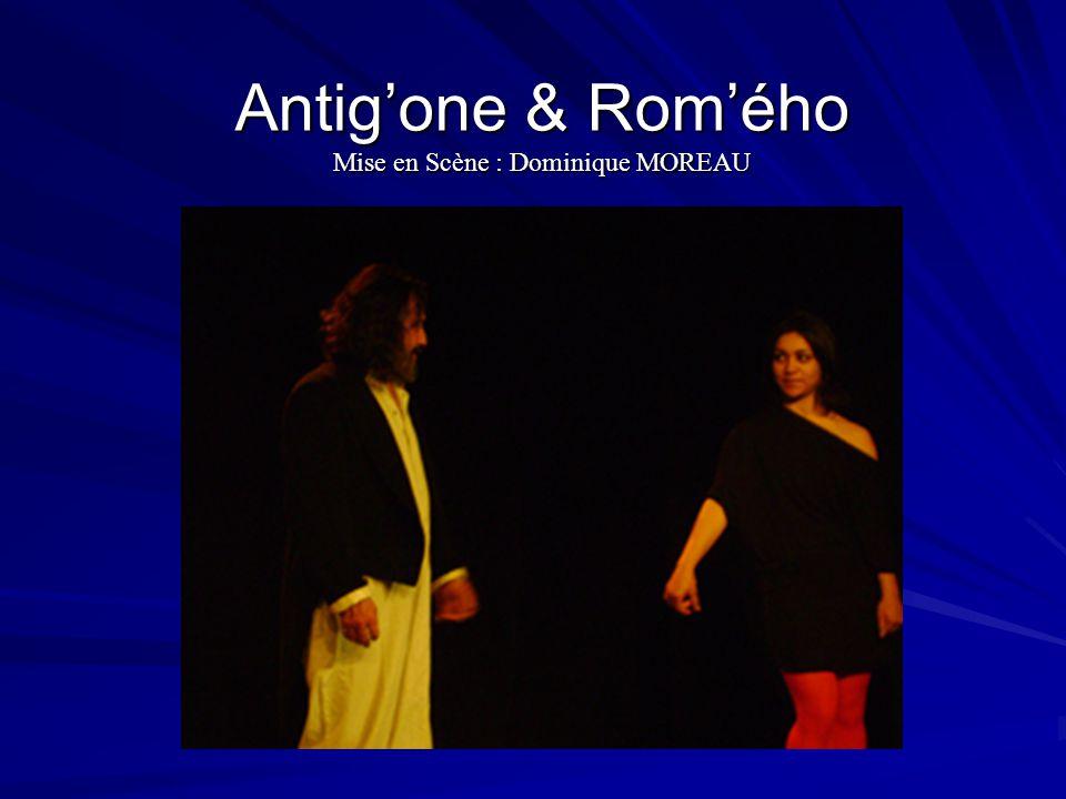 Antig'one & Rom'ého Mise en Scène : Dominique MOREAU