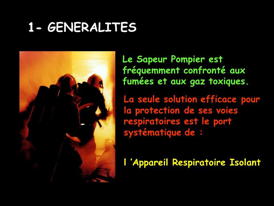 1- GENERALITES Le Sapeur Pompier est fréquemment confronté aux fumées et aux gaz toxiques.