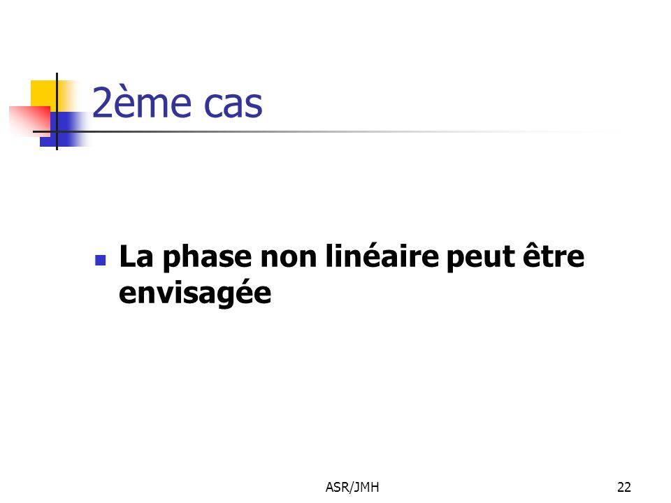 2ème cas La phase non linéaire peut être envisagée ASR/JMH