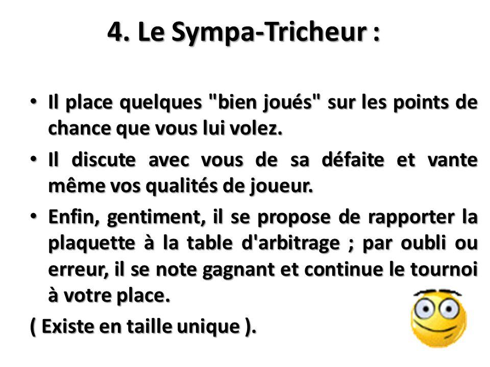4. Le Sympa-Tricheur : Il place quelques bien joués sur les points de chance que vous lui volez.