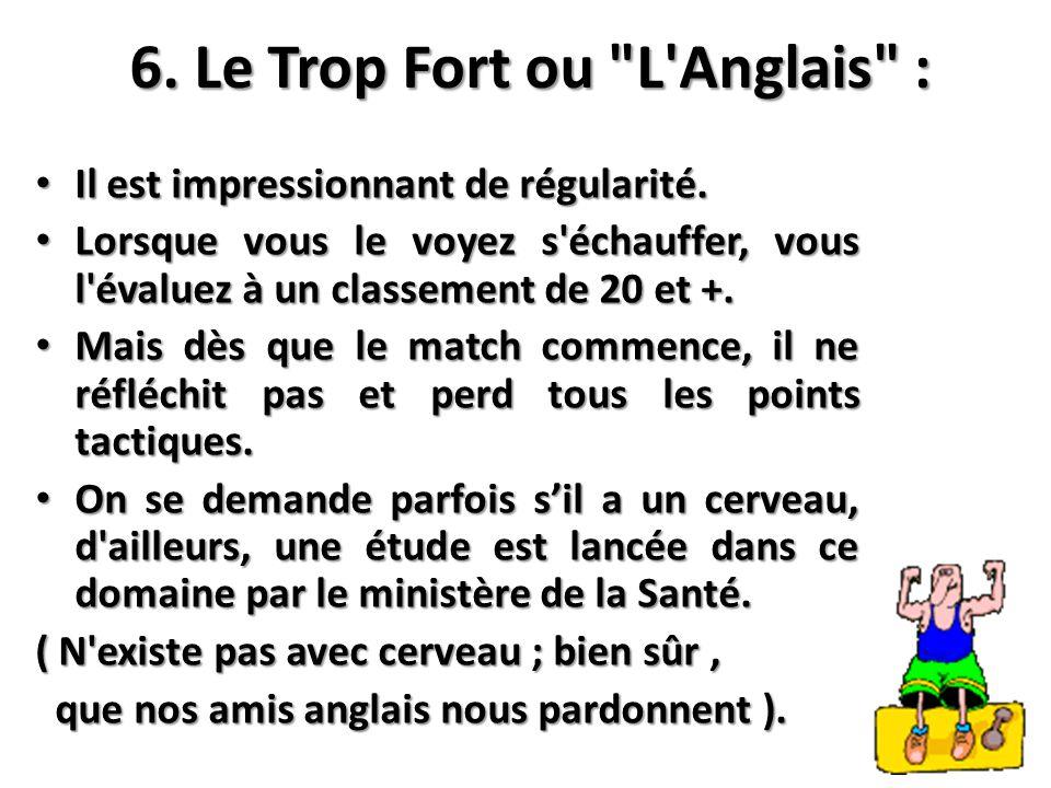 6. Le Trop Fort ou L Anglais :