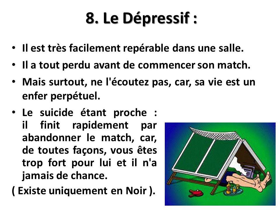 8. Le Dépressif : Il est très facilement repérable dans une salle.