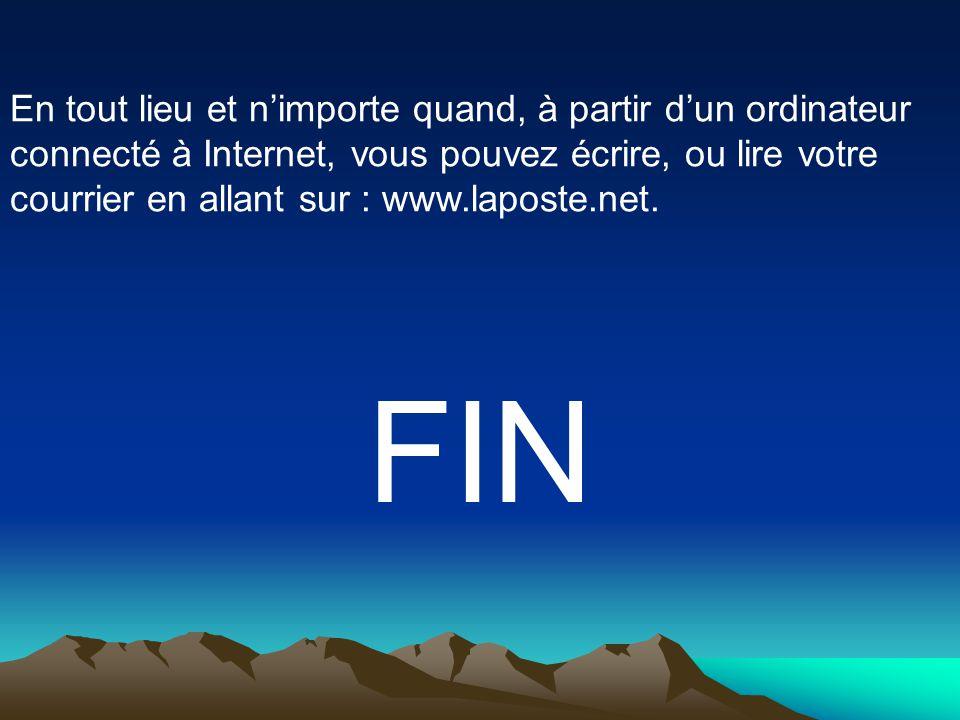 En tout lieu et n'importe quand, à partir d'un ordinateur connecté à Internet, vous pouvez écrire, ou lire votre courrier en allant sur : www.laposte.net.