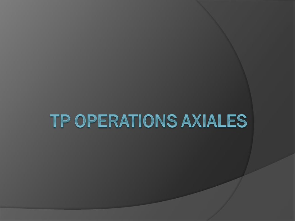 Tp Operations axiales