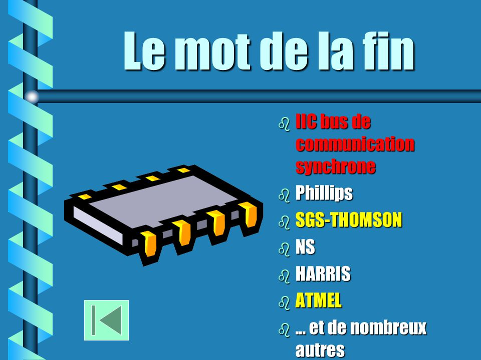 Le mot de la fin IIC bus de communication synchrone Phillips
