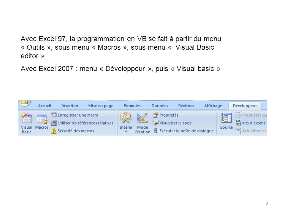 Avec Excel 97, la programmation en VB se fait à partir du menu « Outils », sous menu « Macros », sous menu « Visual Basic editor »
