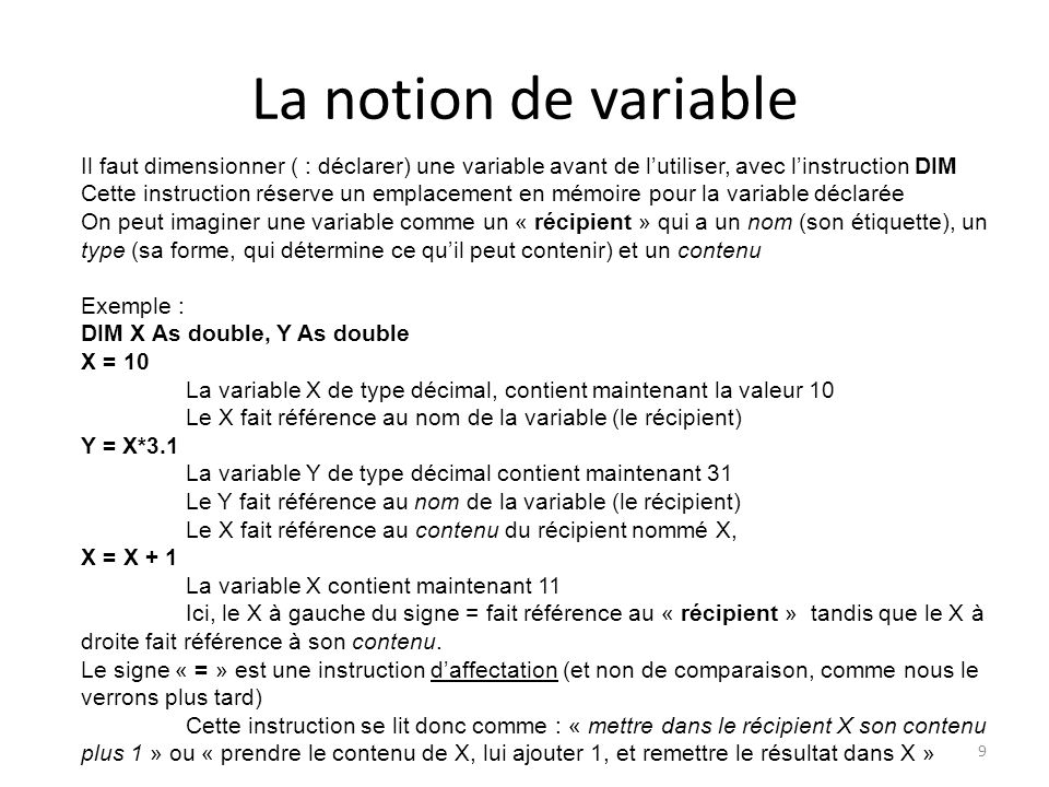 La notion de variable Il faut dimensionner ( : déclarer) une variable avant de l'utiliser, avec l'instruction DIM.