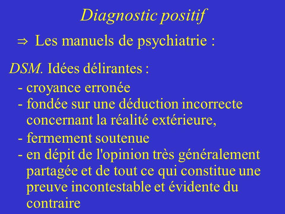 Diagnostic positif Les manuels de psychiatrie :