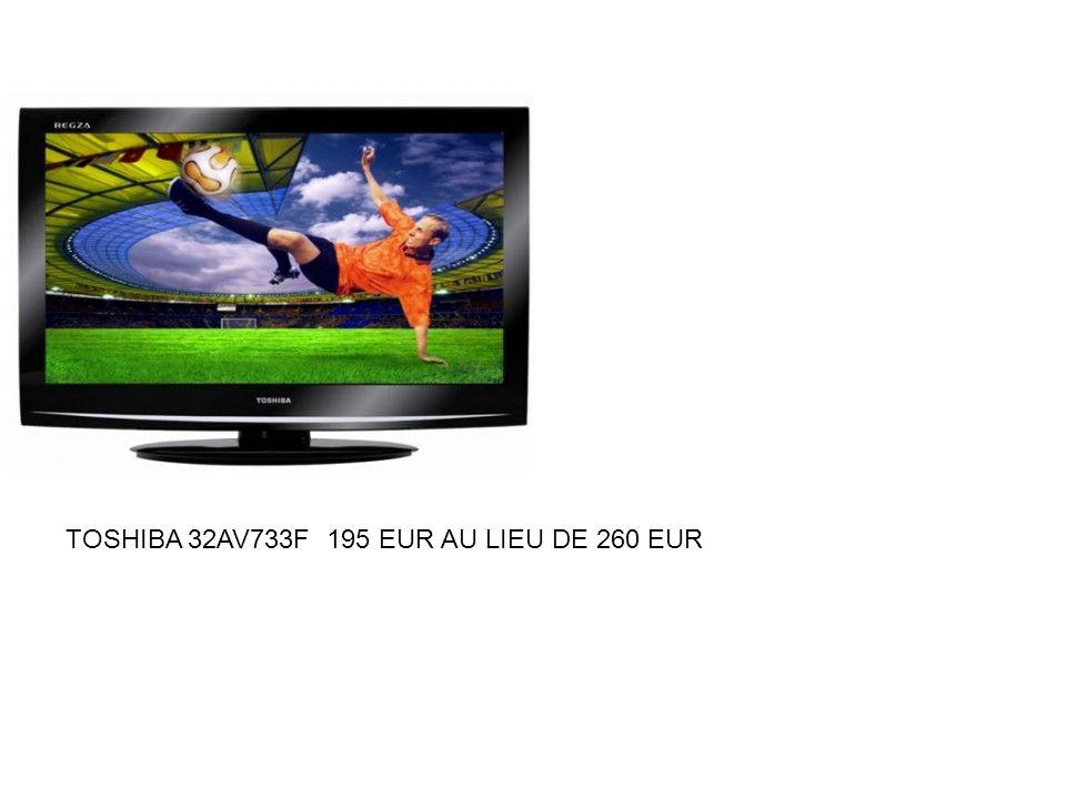 TOSHIBA 32AV733F 195 EUR AU LIEU DE 260 EUR