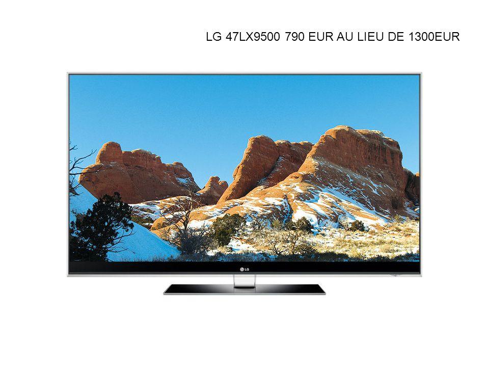 LG 47LX9500 790 EUR AU LIEU DE 1300EUR