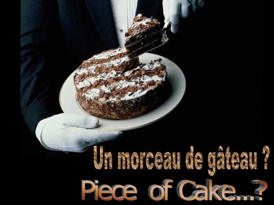 Un morceau de gâteau Piece of Cake...