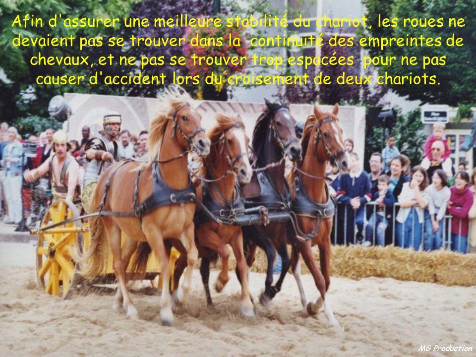 Afin d assurer une meilleure stabilité du chariot, les roues ne devaient pas se trouver dans la continuité des empreintes de chevaux, et ne pas se trouver trop espacées pour ne pas causer d accident lors du croisement de deux chariots.