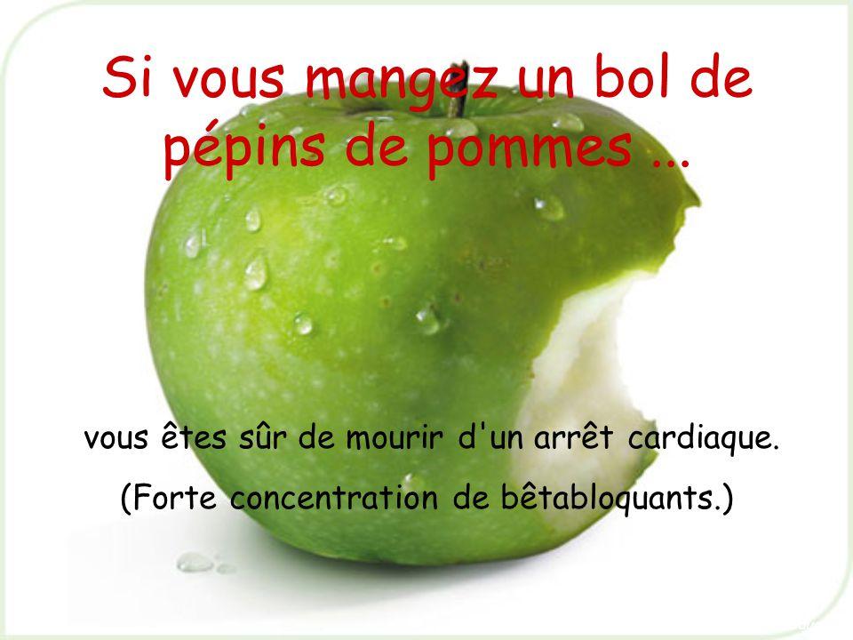 Si vous mangez un bol de pépins de pommes ...