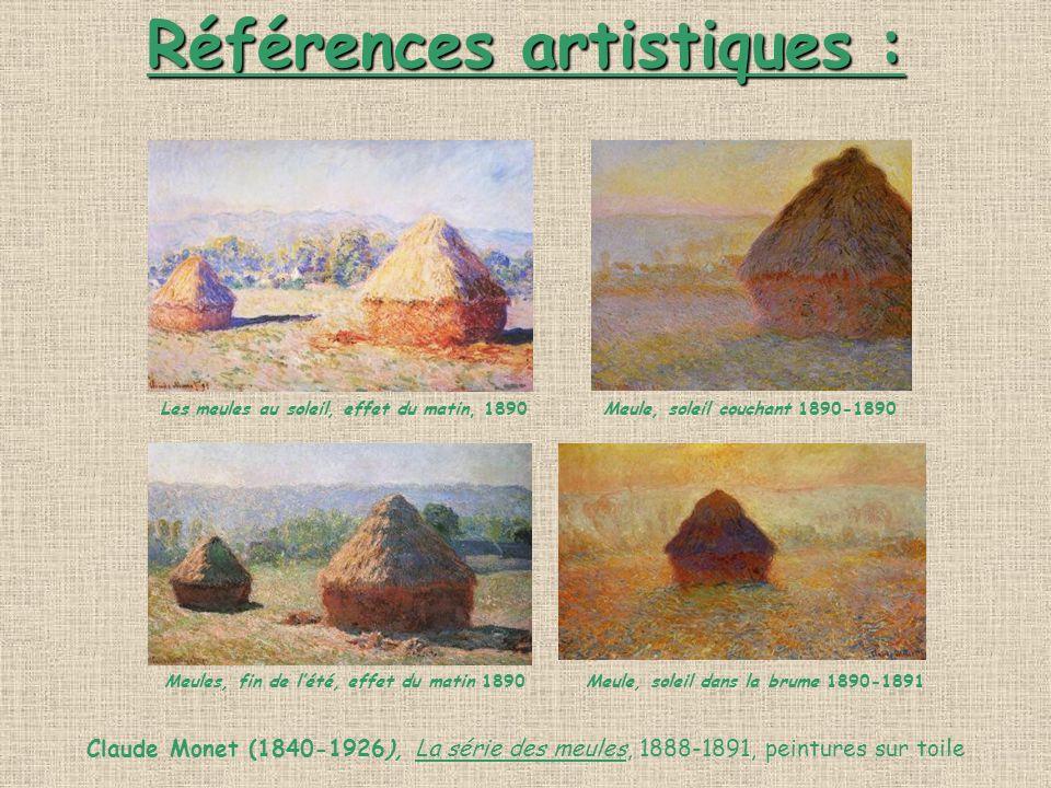 Références artistiques : Les meules au soleil, effet du matin, 1890 Meule, soleil couchant 1890-1890 Meules, fin de l'été, effet du matin 1890 Meule, soleil dans la brume 1890-1891 Claude Monet (1840-1926), La série des meules, 1888-1891, peintures sur toile