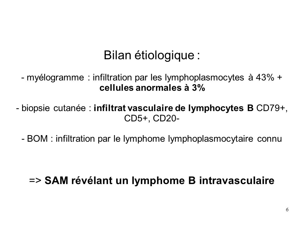 Bilan étiologique : => SAM révélant un lymphome B intravasculaire
