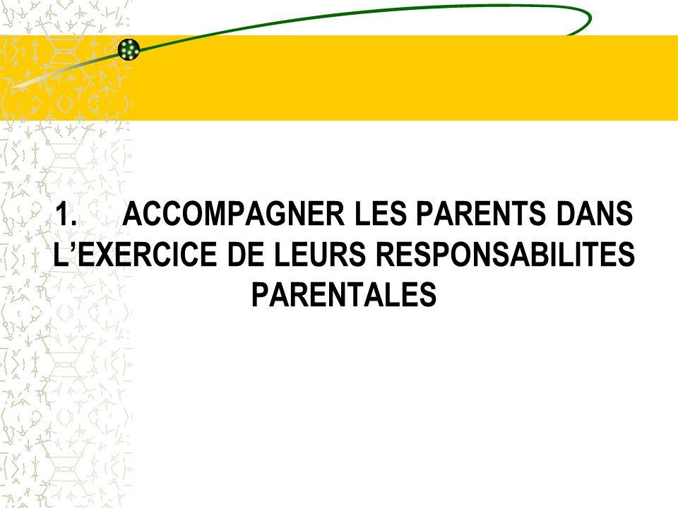 1. ACCOMPAGNER LES PARENTS DANS L'EXERCICE DE LEURS RESPONSABILITES PARENTALES