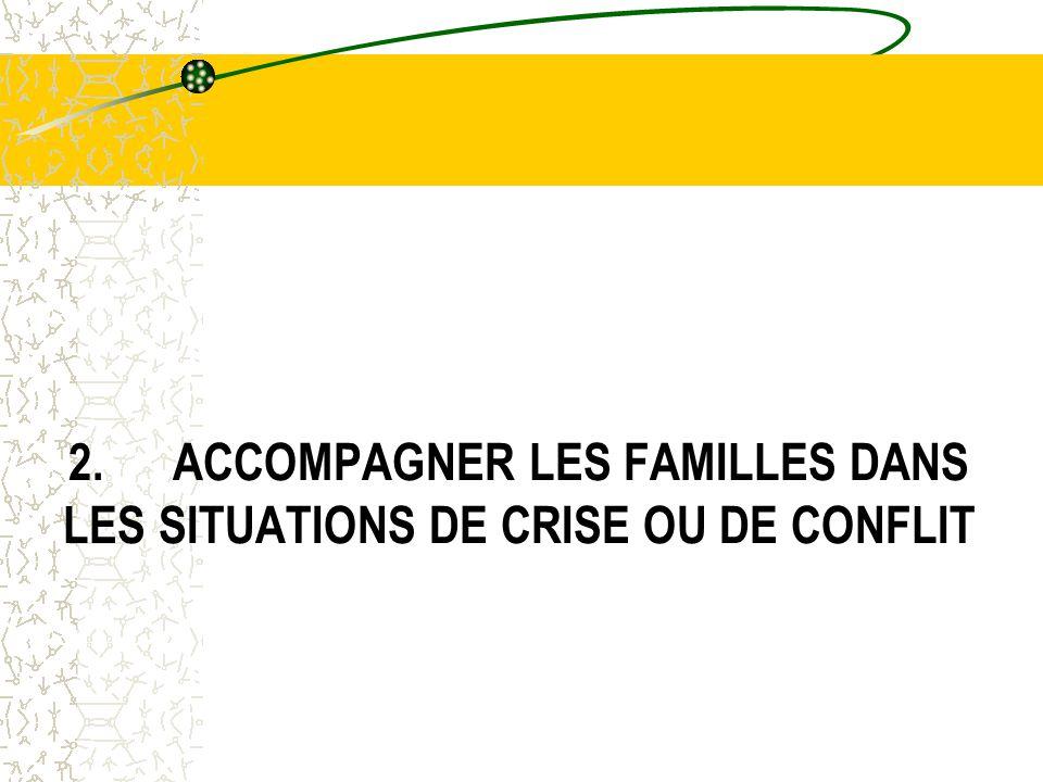 2. ACCOMPAGNER LES FAMILLES DANS LES SITUATIONS DE CRISE OU DE CONFLIT