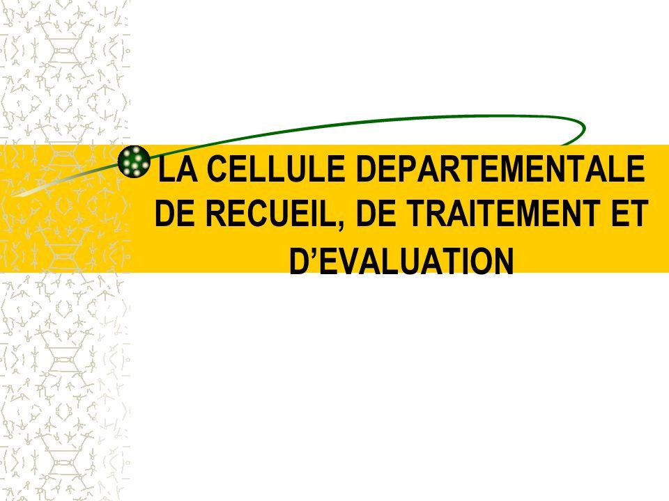 LA CELLULE DEPARTEMENTALE DE RECUEIL, DE TRAITEMENT ET D'EVALUATION