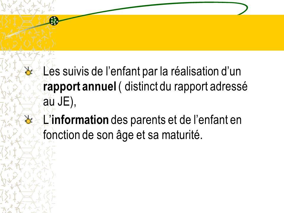 Les suivis de l'enfant par la réalisation d'un rapport annuel ( distinct du rapport adressé au JE),