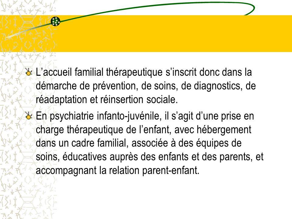 L'accueil familial thérapeutique s'inscrit donc dans la démarche de prévention, de soins, de diagnostics, de réadaptation et réinsertion sociale.
