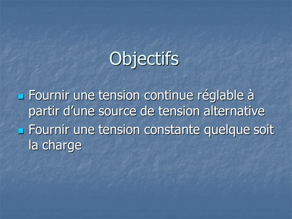 Objectifs Fournir une tension continue réglable à partir d'une source de tension alternative.