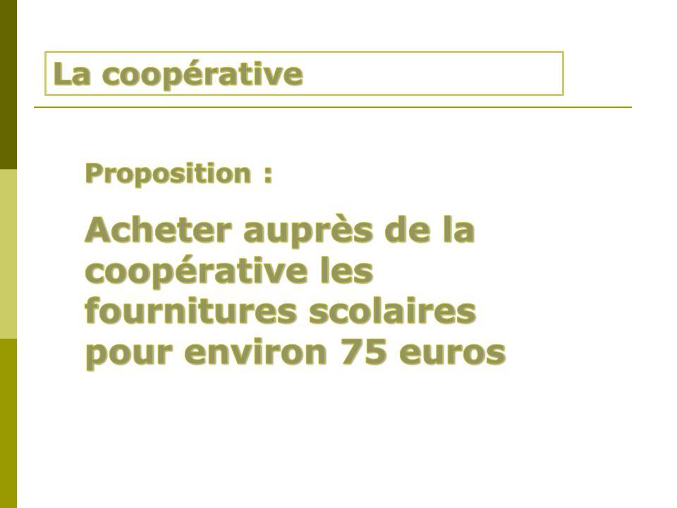 La coopérative Proposition : Acheter auprès de la coopérative les fournitures scolaires pour environ 75 euros.
